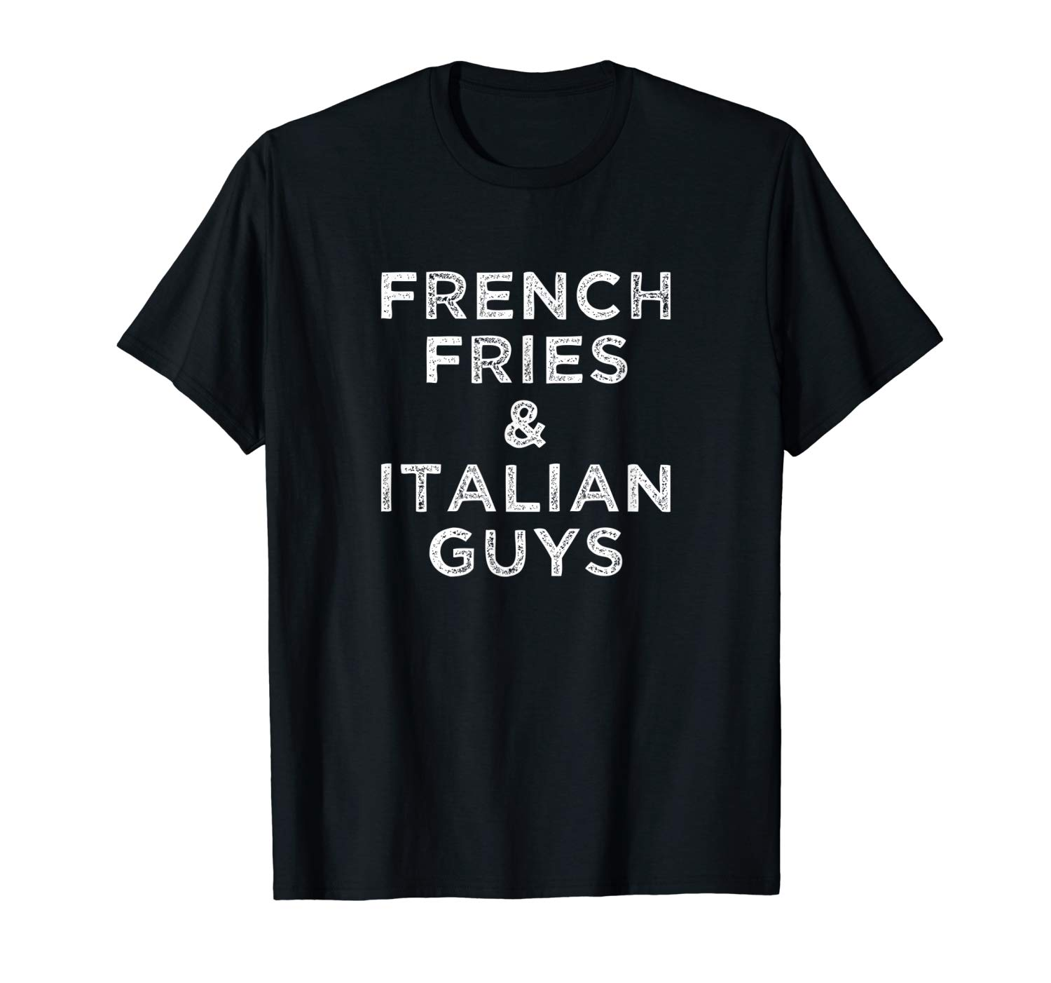 French Fries And Italian Guys Funny Food Meme Quote Gift Shirts