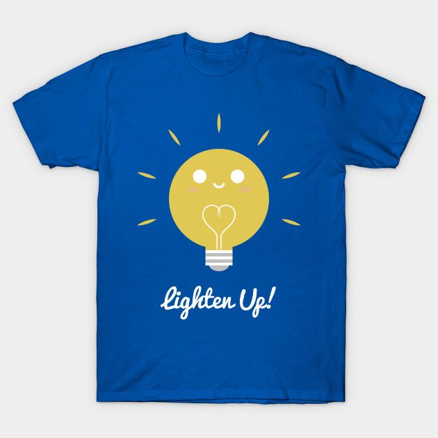 Lighten Up By Slugbunny Light Bulb Lights Bulbs Lightbulbs Lighten Up Pun Shirts