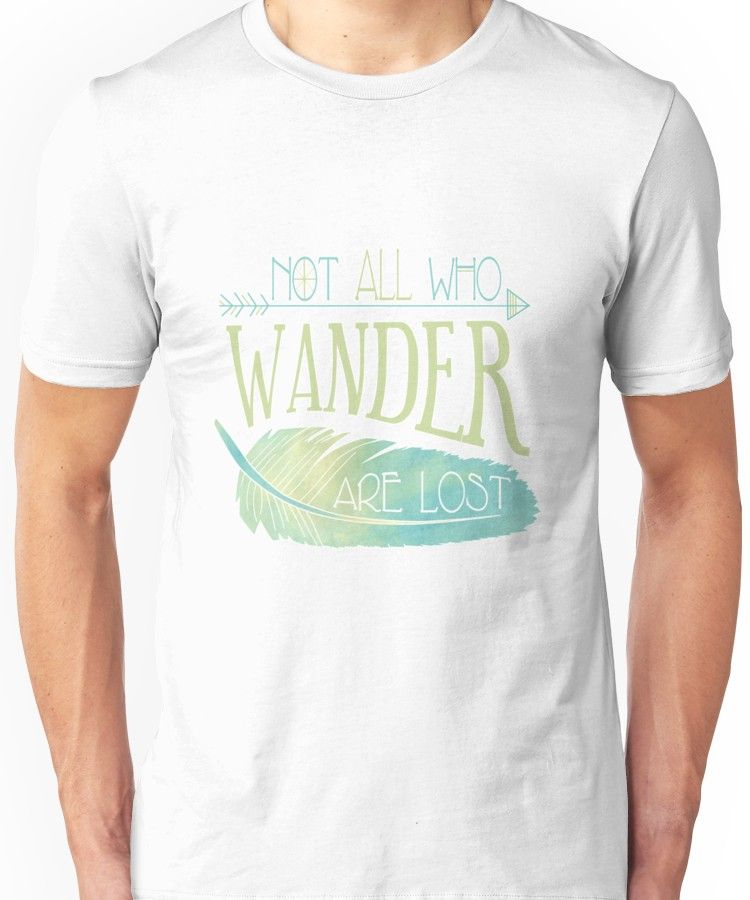 Not All Who Wander Are Lost Unisex Shirts