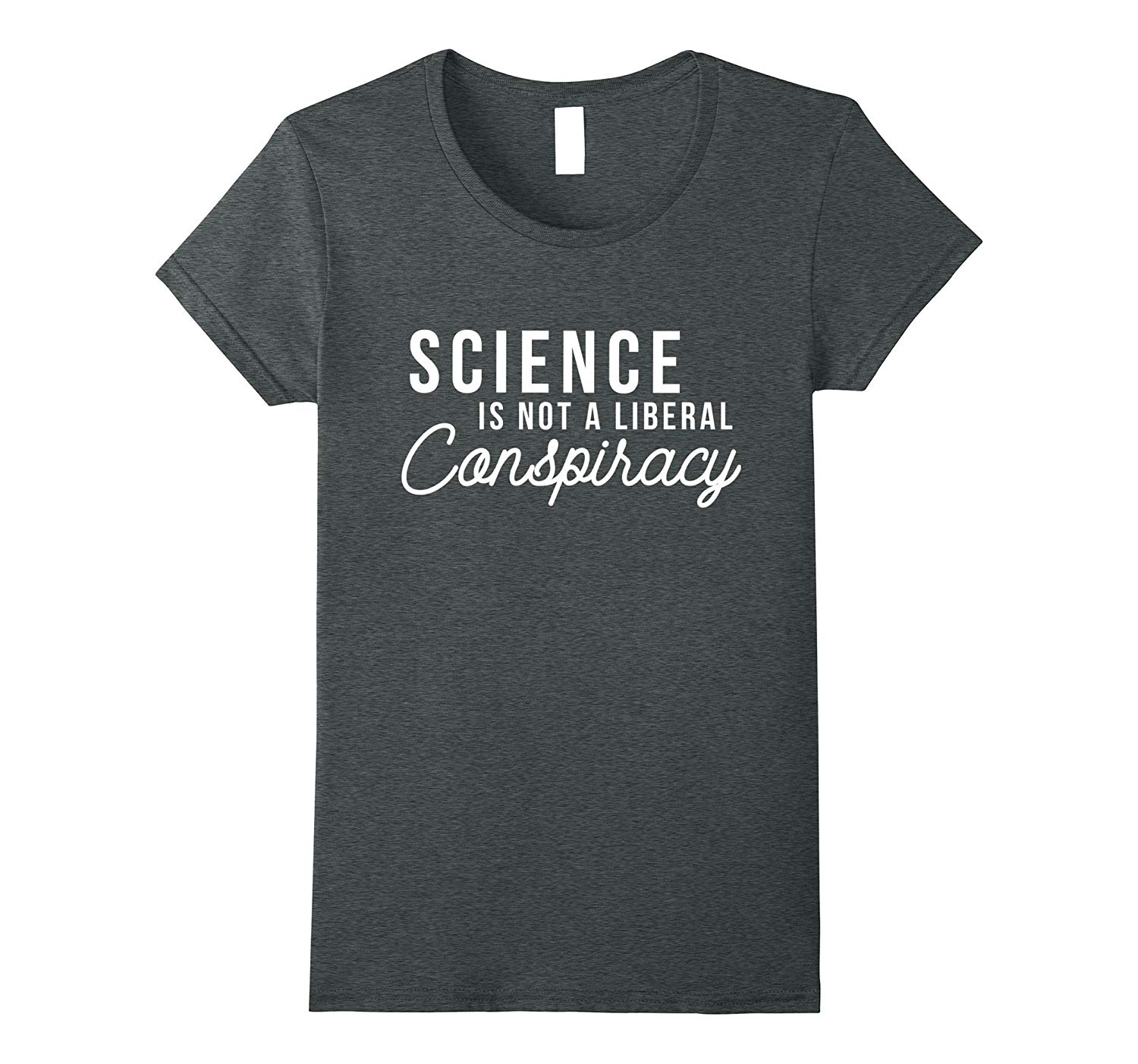 Science Is Not A Liberal Conspiracy Shirts