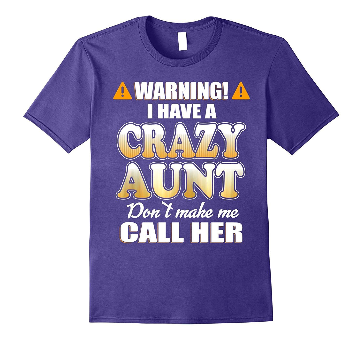 Warning I Have An Crazy Aunt Dont Make Me Call Her Shirts