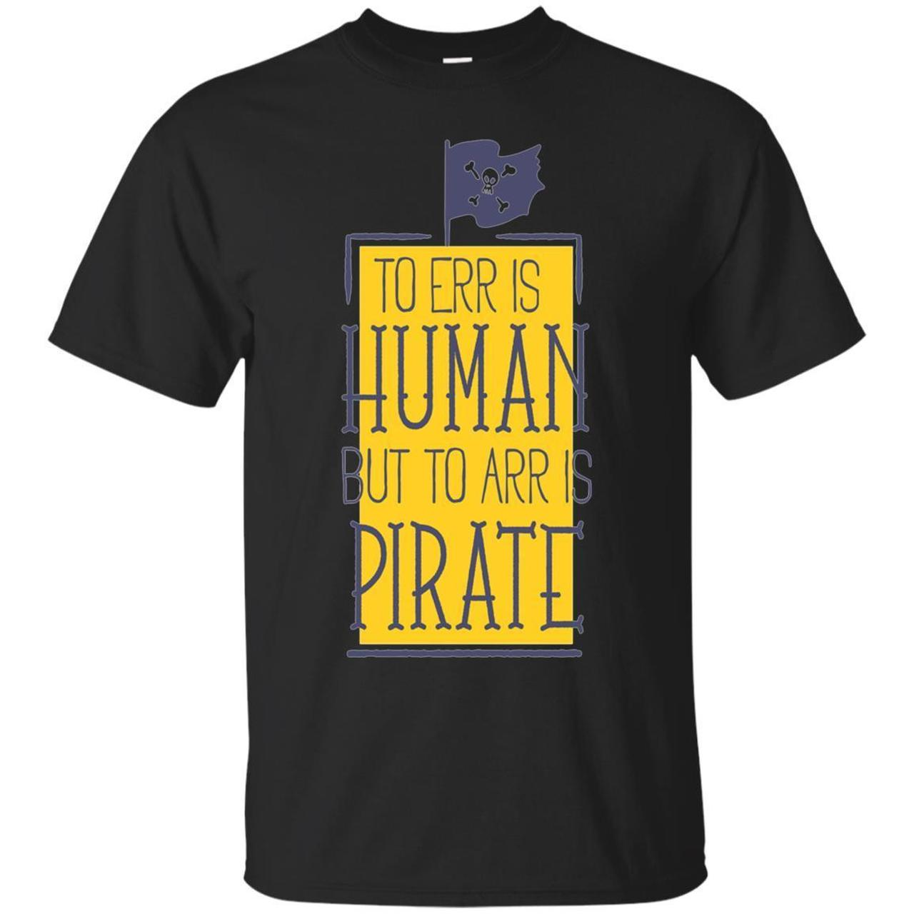 To Err Is Human To Arr Is Pirate Funny For All 373692871 Shirts