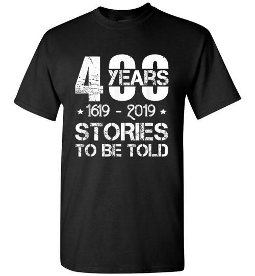 1619 400 Years 16192019 Stories To Be Told Shirts
