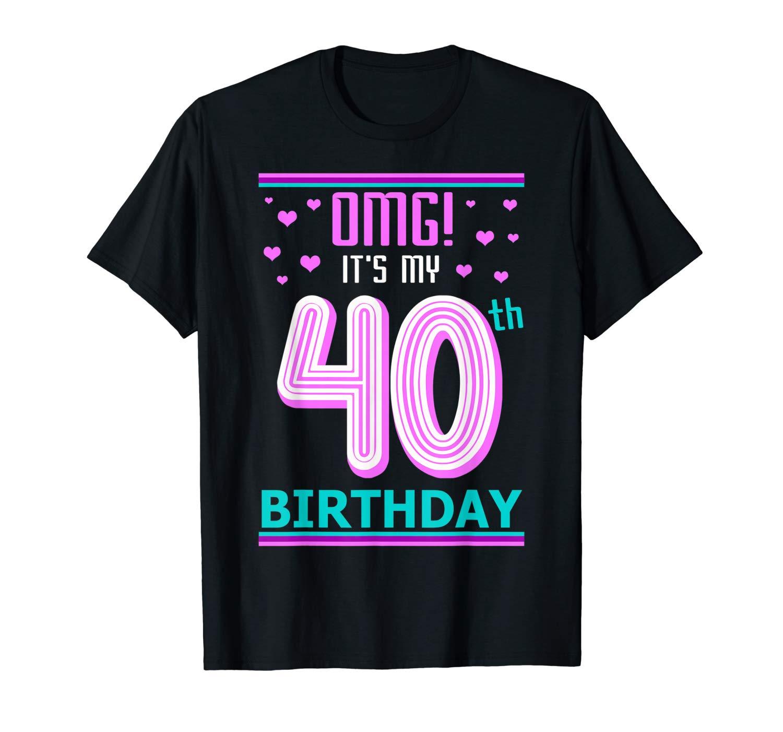 40th Birthday Gift Tshirt Omg Its My Birthday 40 Year Old