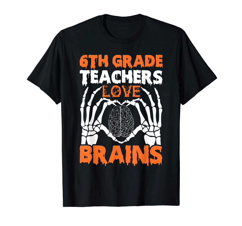 6th Grade Teas Love Brains Tshirt Halloween Skeleton