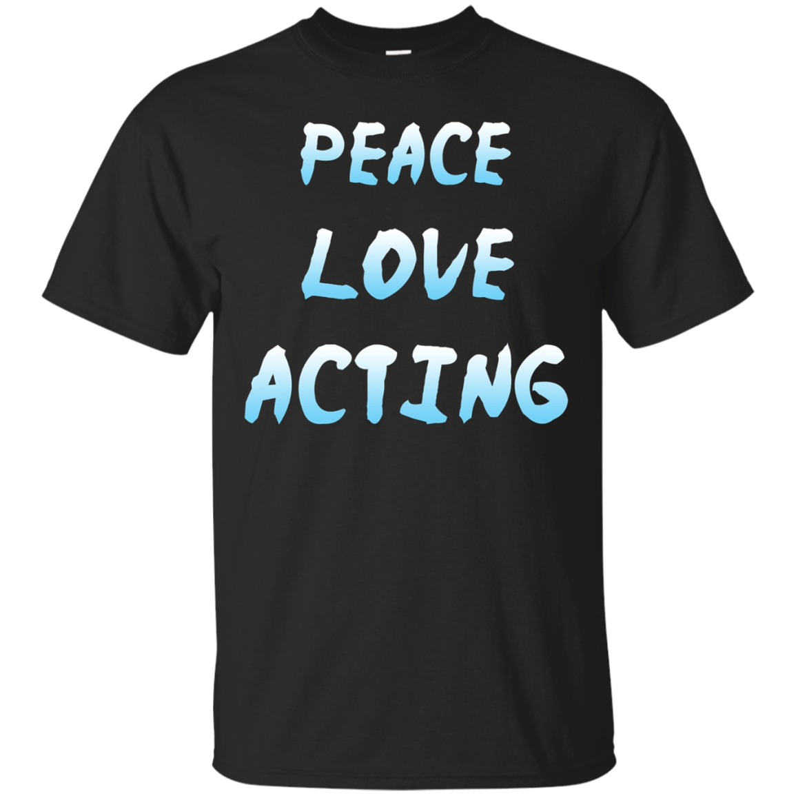 Actor Peace Love Acting T Shirt