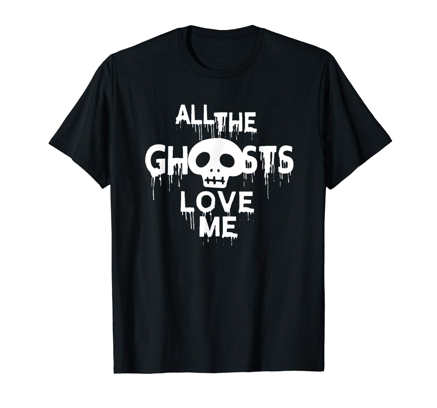 All The Ghosts Love Me Happy Halloween Funny Halloween Gift T Shirt