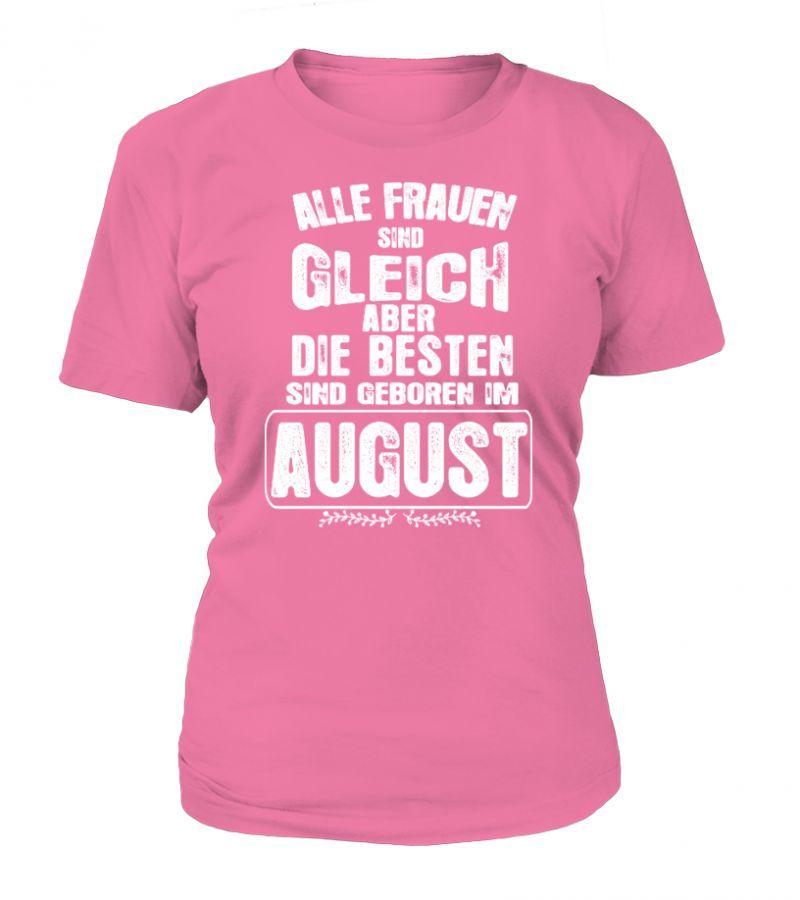 Alle Frauen Sind Gleich Aber Die Besten Sind Geboren Im August Shirts