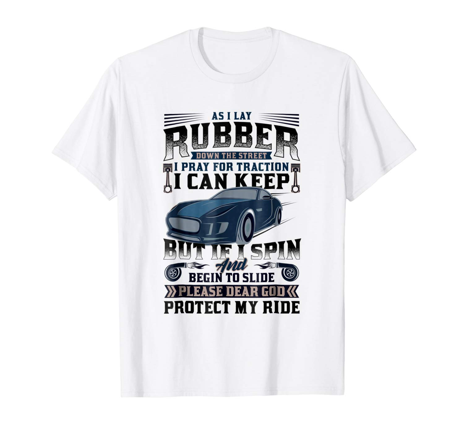 As I Lay Rubber Down The Street Shirt I Pray For Traction