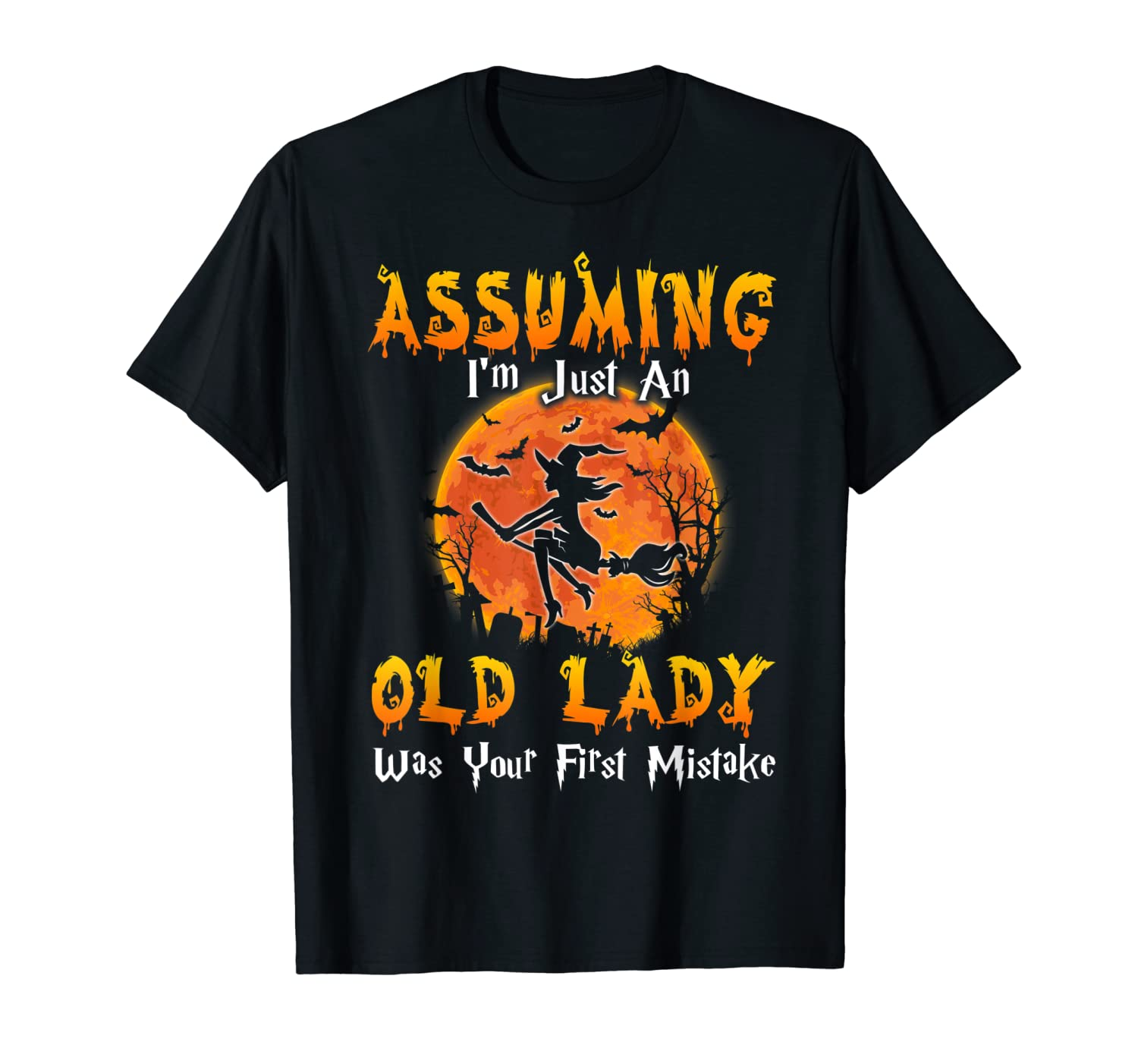 Assuming I M Just An Old Lady Was Your First Mistake Gift Shirts