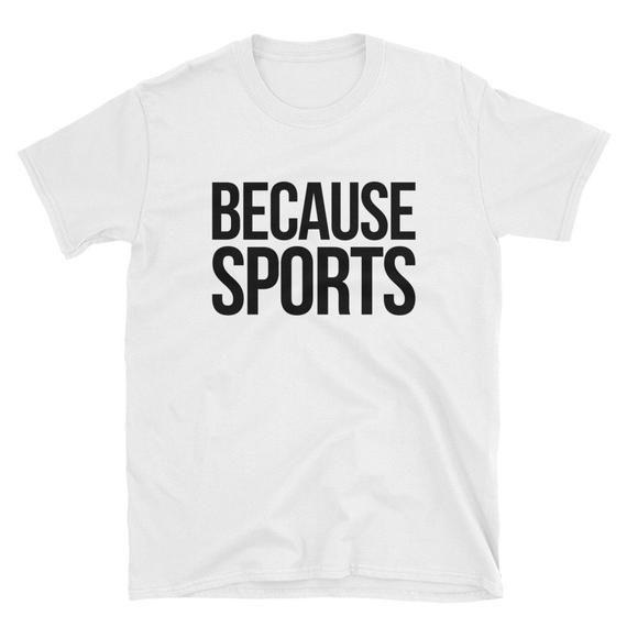 Because Sports Football Baseball Softball Ball Bball Sports Gift Idea Spo Shirts