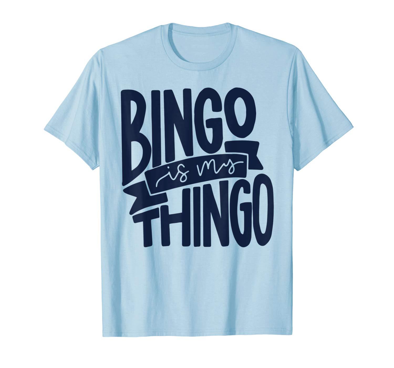 Bingo Is My Thingo Shirts