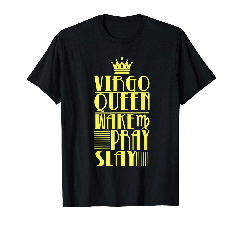 Birthday Gifts Virgo Queen Wake Pray Slay T Shirt