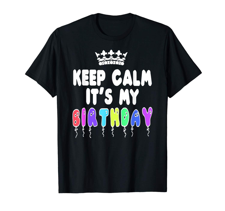 Birthday Shirt Keep Calm It S My Birthday T Shirt