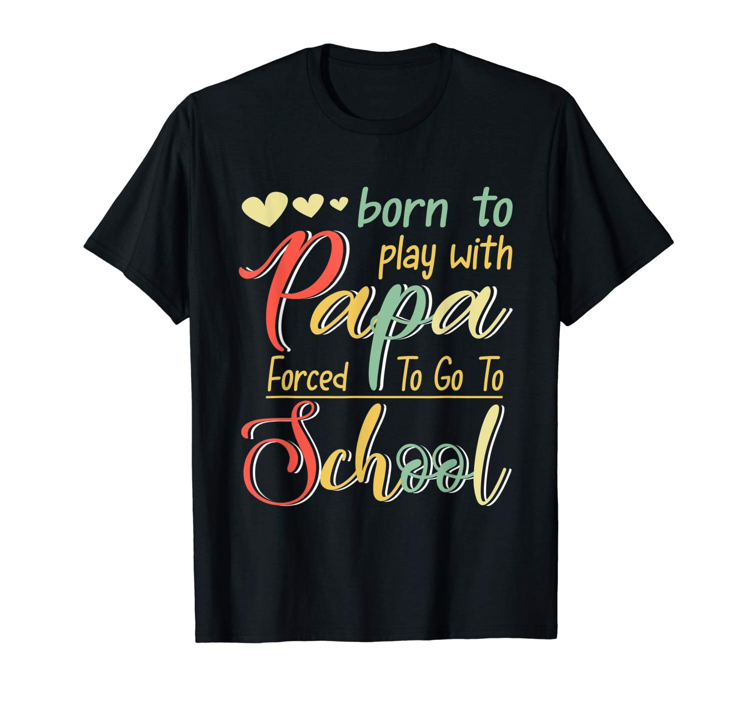 Born To Play With Papa First Day Of School T Shirt