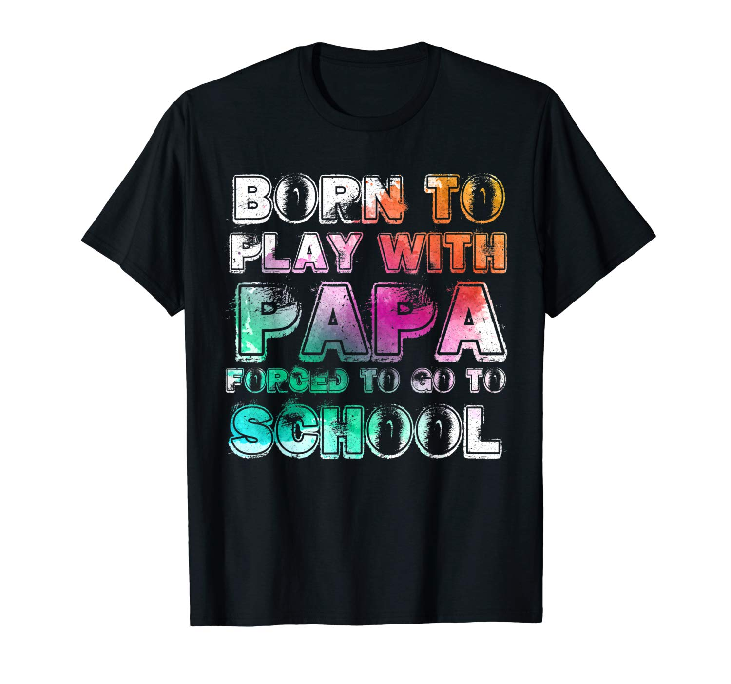 Born To Play With Papa Forced To Go To School Tshirt Tee