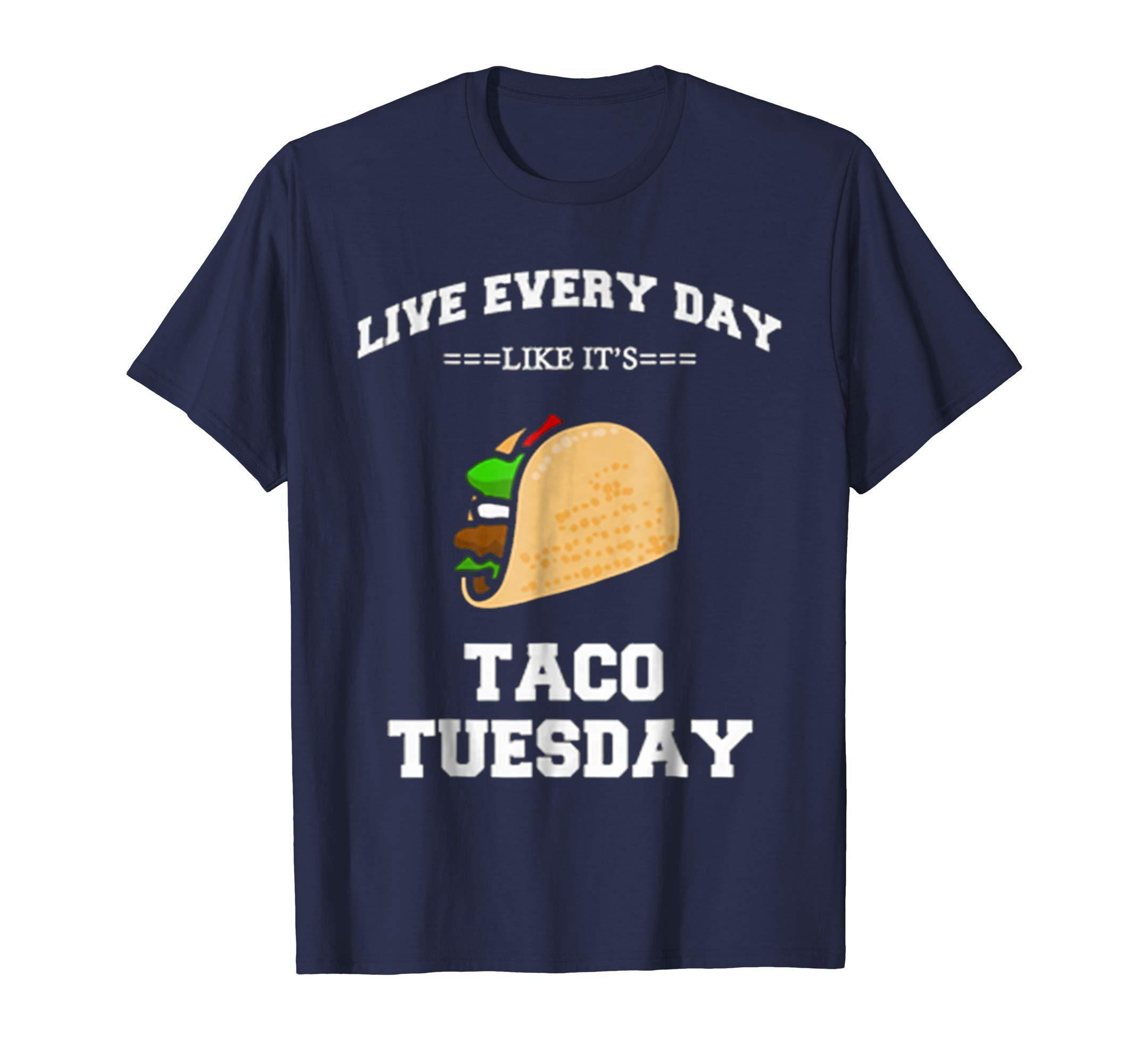 Buy Live Every Day Like Its Taco Tuesday Tshirt