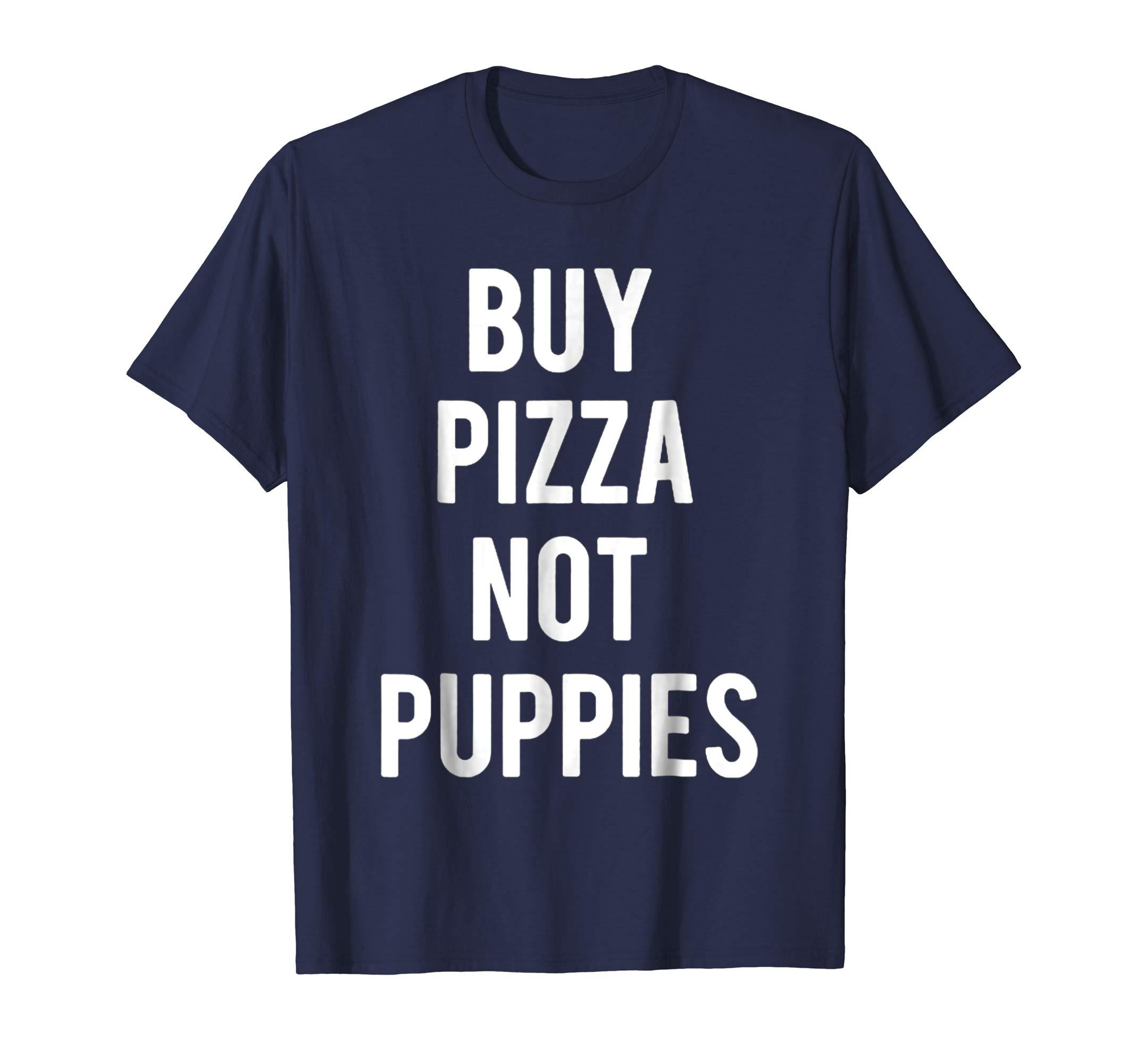 Buy Pizza Not Puppies T Shirt