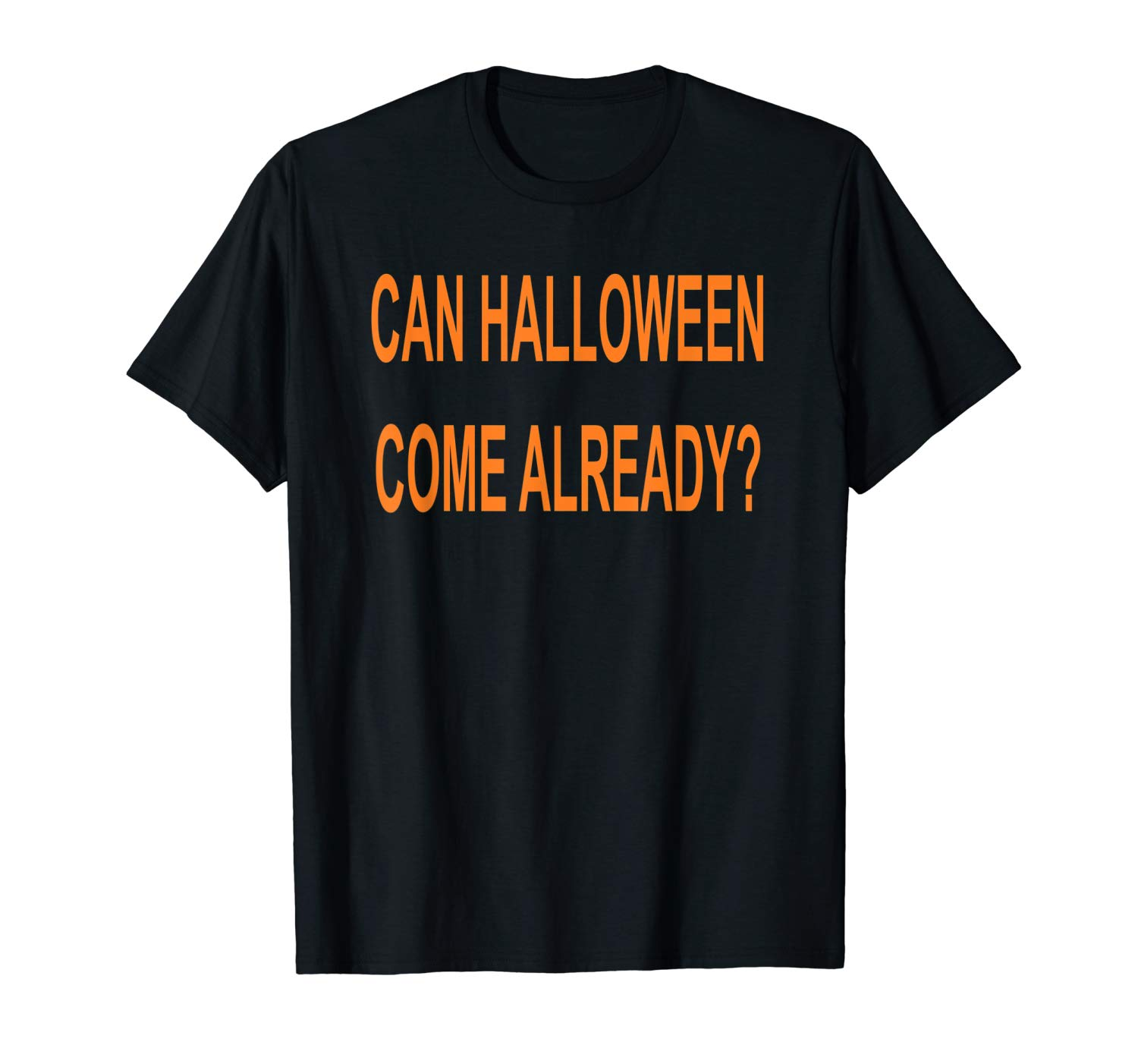 Can Halloween Come Already Funny Quote Shirts