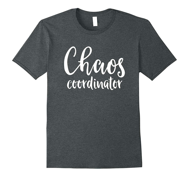 Chaos Coordinator Cool Shirt For Mom