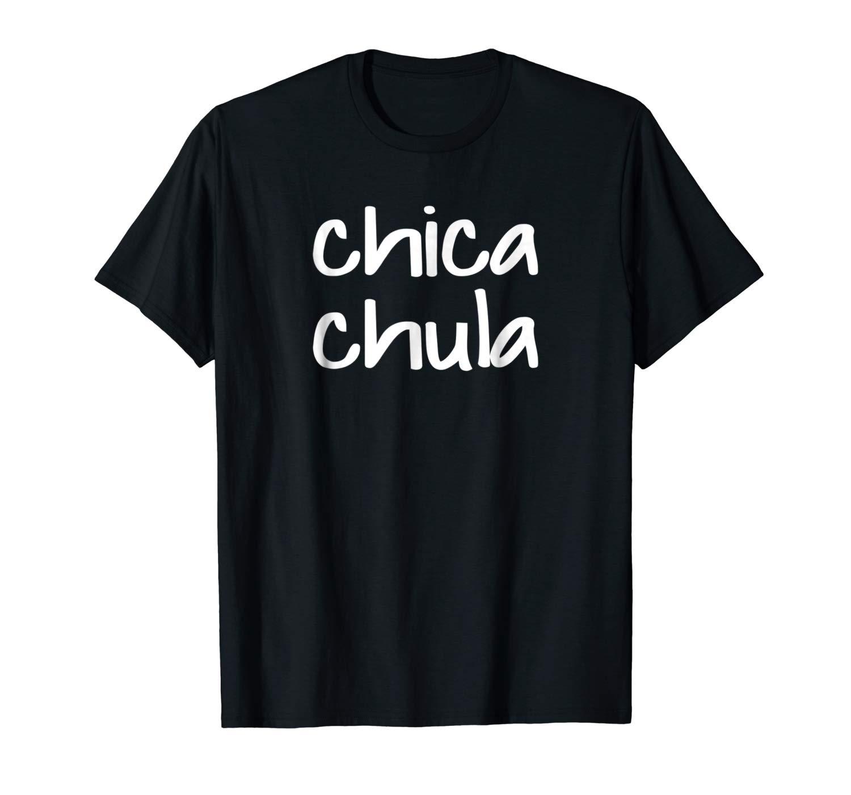 Chica Chula Hot Cute Beautiful Girl Latina T Shirt