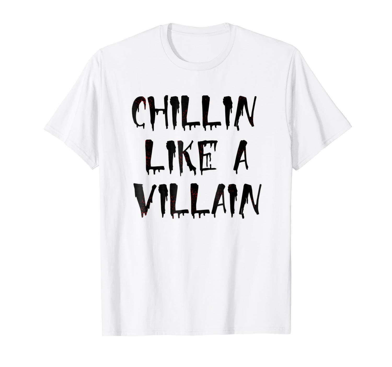 Chillin Like A Villain Halloween T Shirt