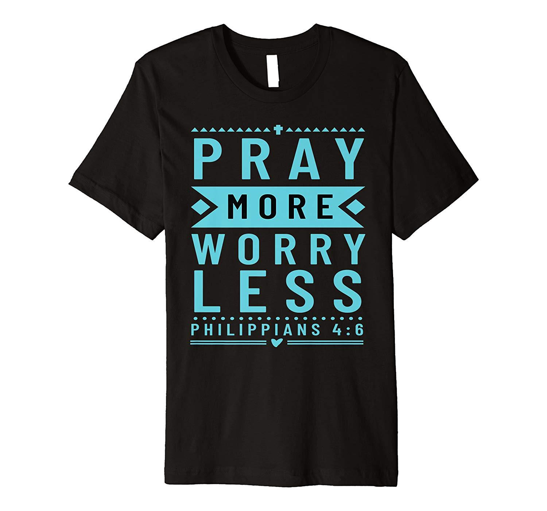 Christian Pray More Worry Less Philippians Shirt