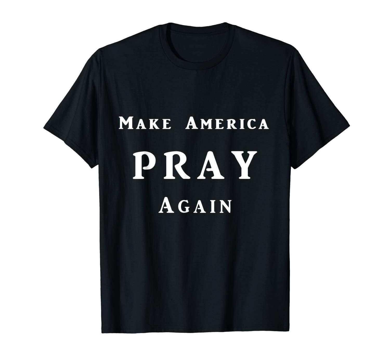 Christian T Shirt Make America Pray Again Tshirt