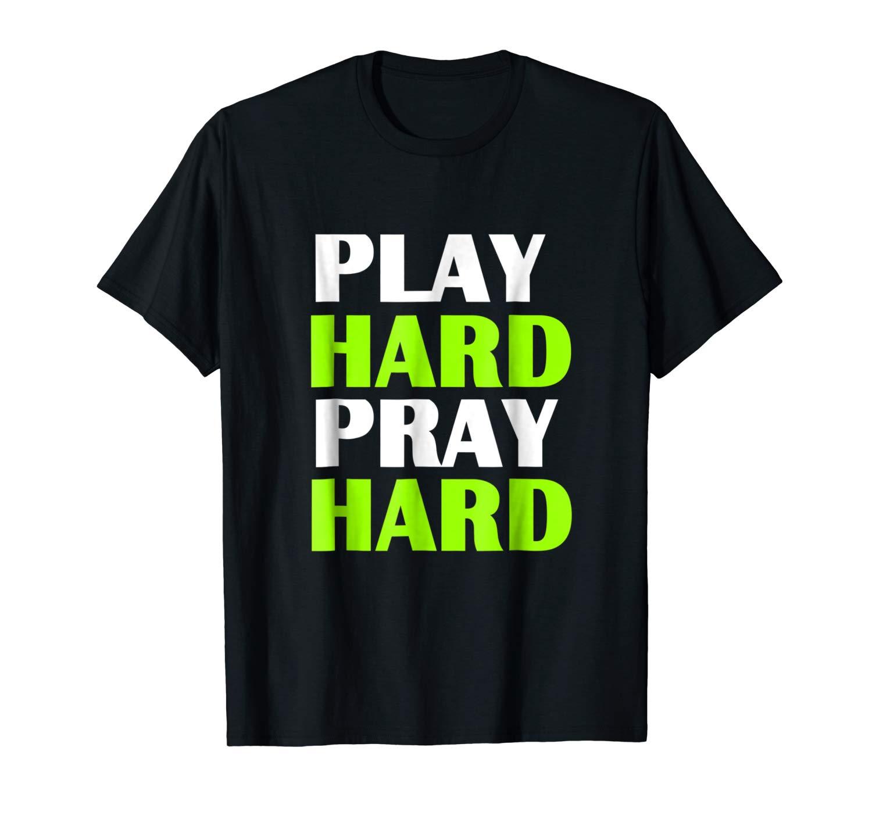 Christian T Shirts Play Hard Pray Hard T Shirt