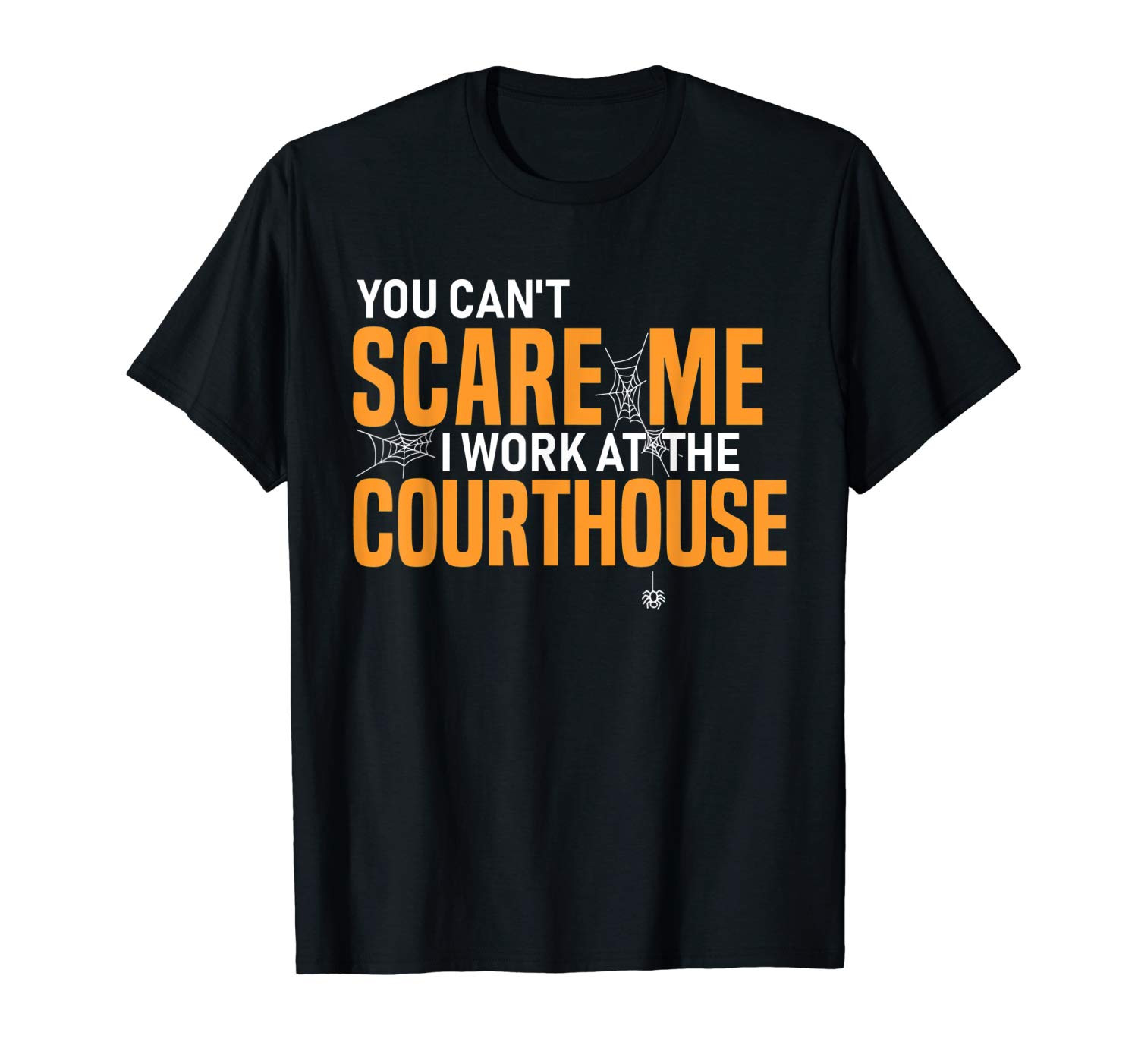 Courthouse Employee Halloween Shirt You Can T Scare Me T Shirt