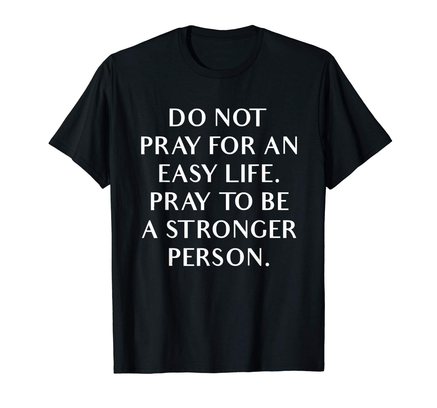Do Not Pray For Easy Life Be A Stronger Person Motivational T Shirt