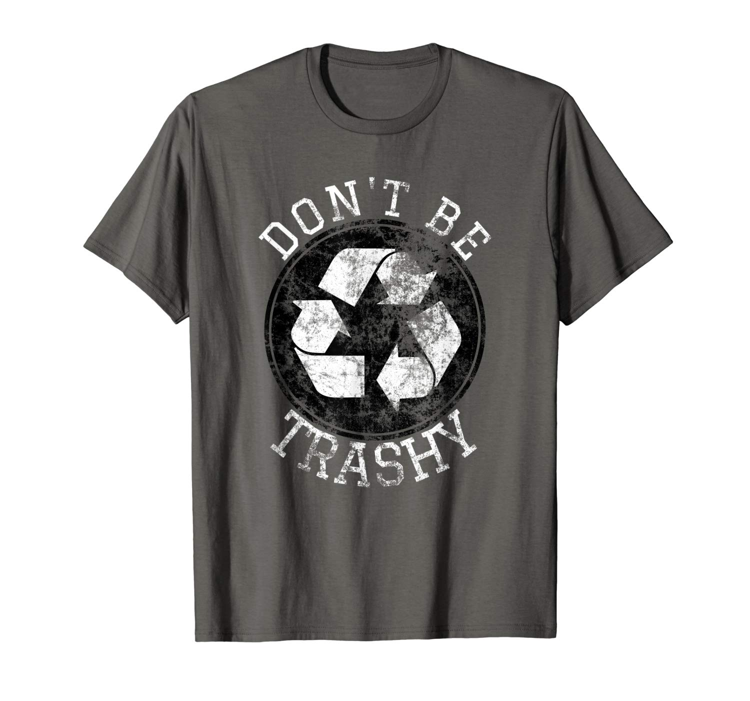 Don T Be Trashy Earth Day Recycle Recycling T Shirt Planet