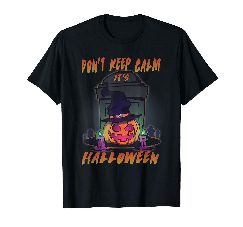 Don T Keep Calm It S Halloween Funny Halloween Horror T Shirt