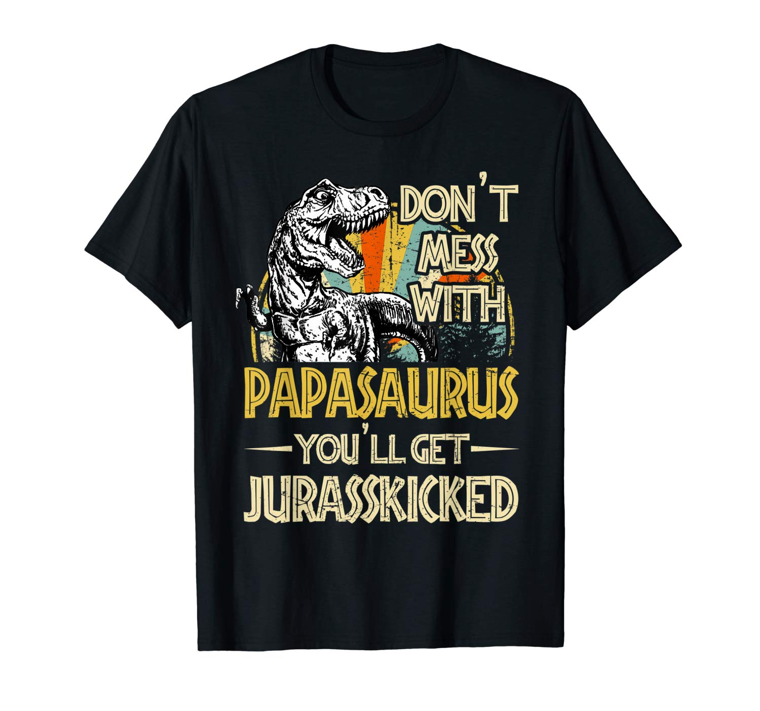 Don T Mess With Papasaurus You Ll Get Jurasskicked Shirt