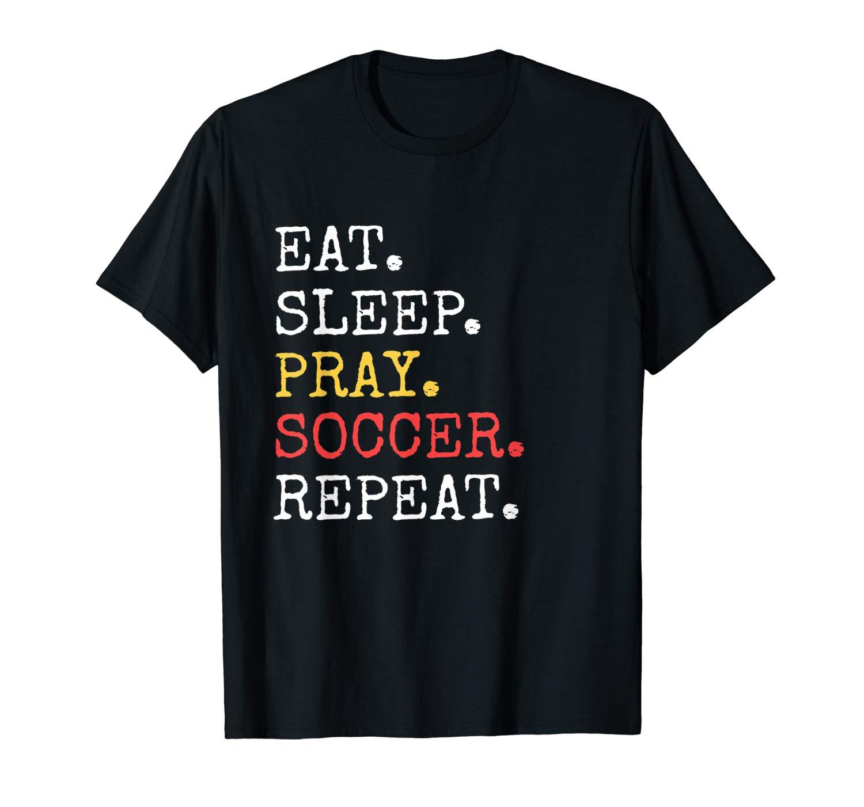 Eat Sleep Pray Soccer Repeat Tshirt Christian Catholic Funny