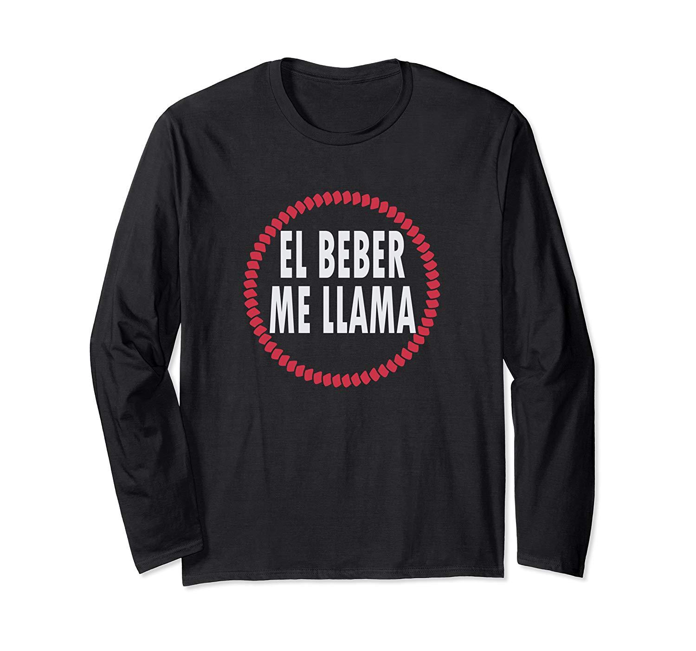 El Beber Me Llama Funny Mexican Slang Long Sleeve T Shirt ... |Funny Mexican Slang