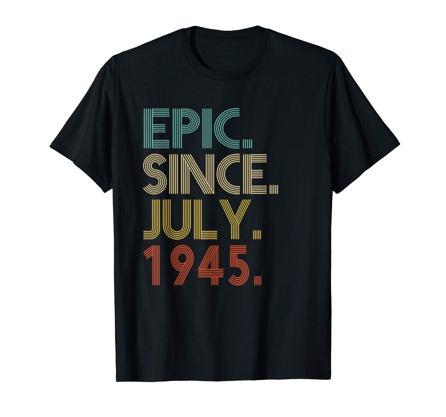Epic Since July 1945 Vintage 74th Birthday Gift Shirts