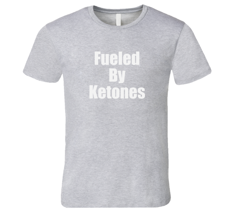Fueled By Ketones Shirts