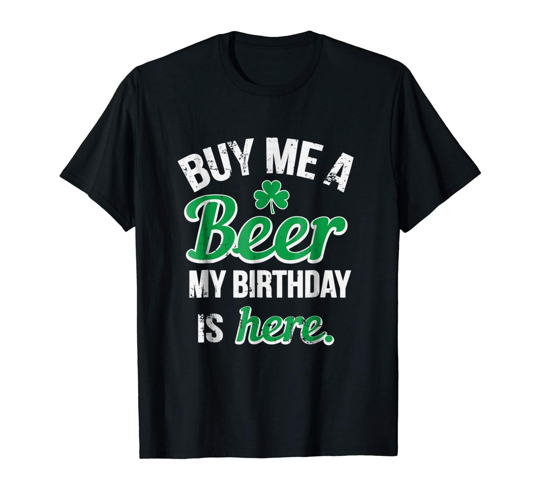Funny Birthday Saint Patricks Day Buy Me A Beer Shirts