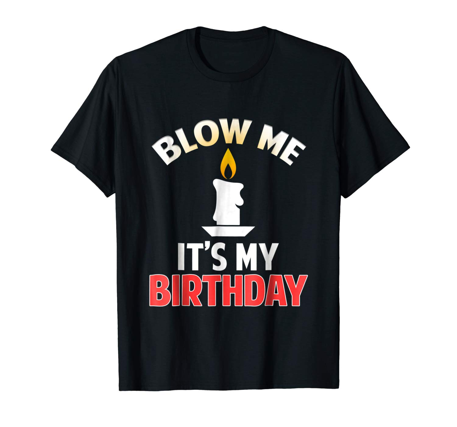 Funny Blow Me Its My Birthday T Shirt Drinking Party Gift