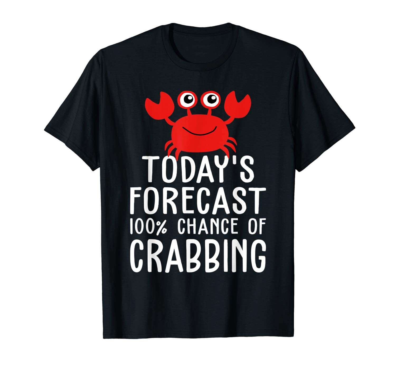 Funny Crab Hunter Today S Forecast Crabbing T Shirt