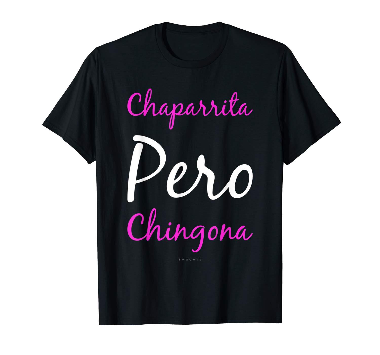 Funny Spanish Gift Tshirts Chaparrita Pero Chingona T Shirt