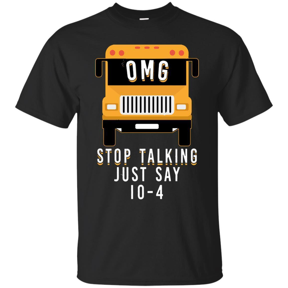 Get Here Omg Stop Talking Just Say 10 4 Shirt
