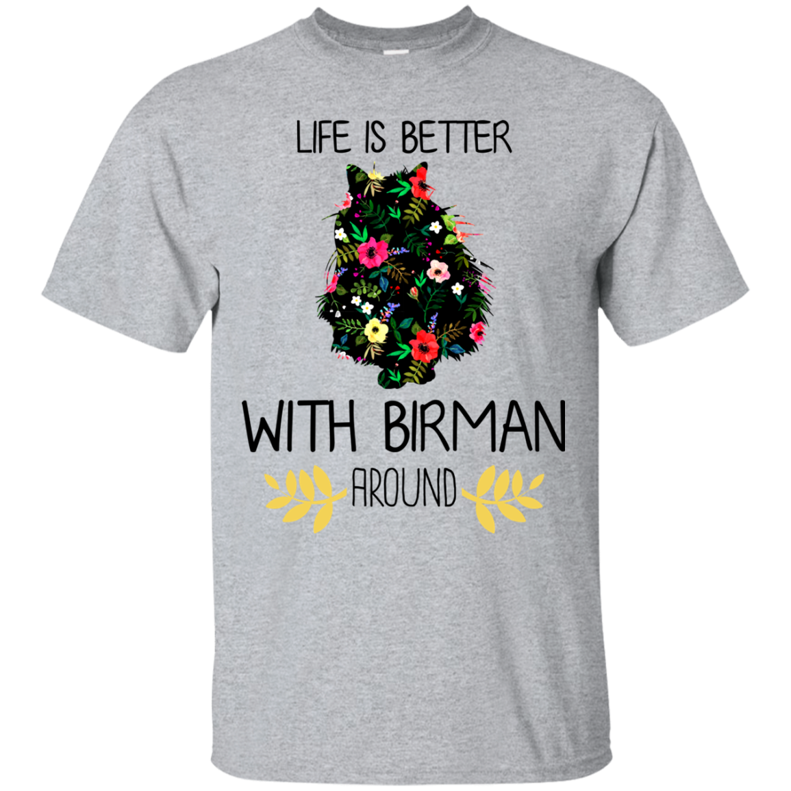 Life Is Better With Birman Around T Shirt Sweater