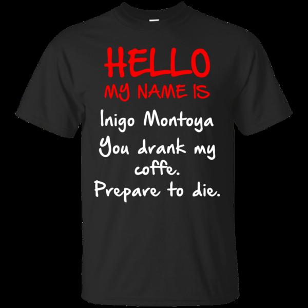 Hello My Name Is Inigo Montoya You Drank My Coffee Prepare To Die Tank Shirts