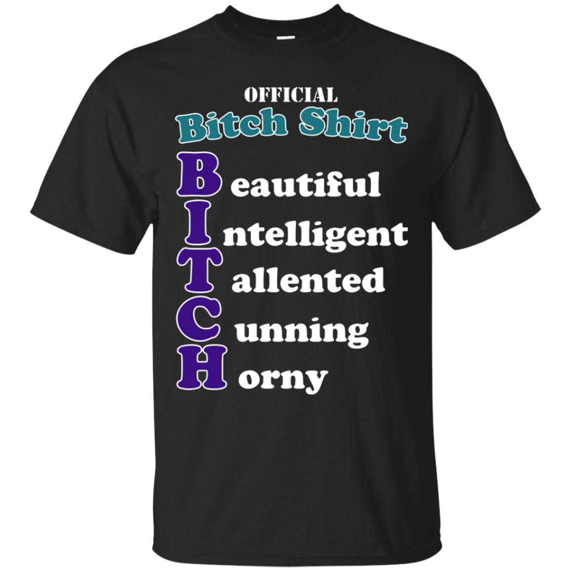 High Quality Bitch Beautiful Intelligent Talented Cunning Horny Shirts