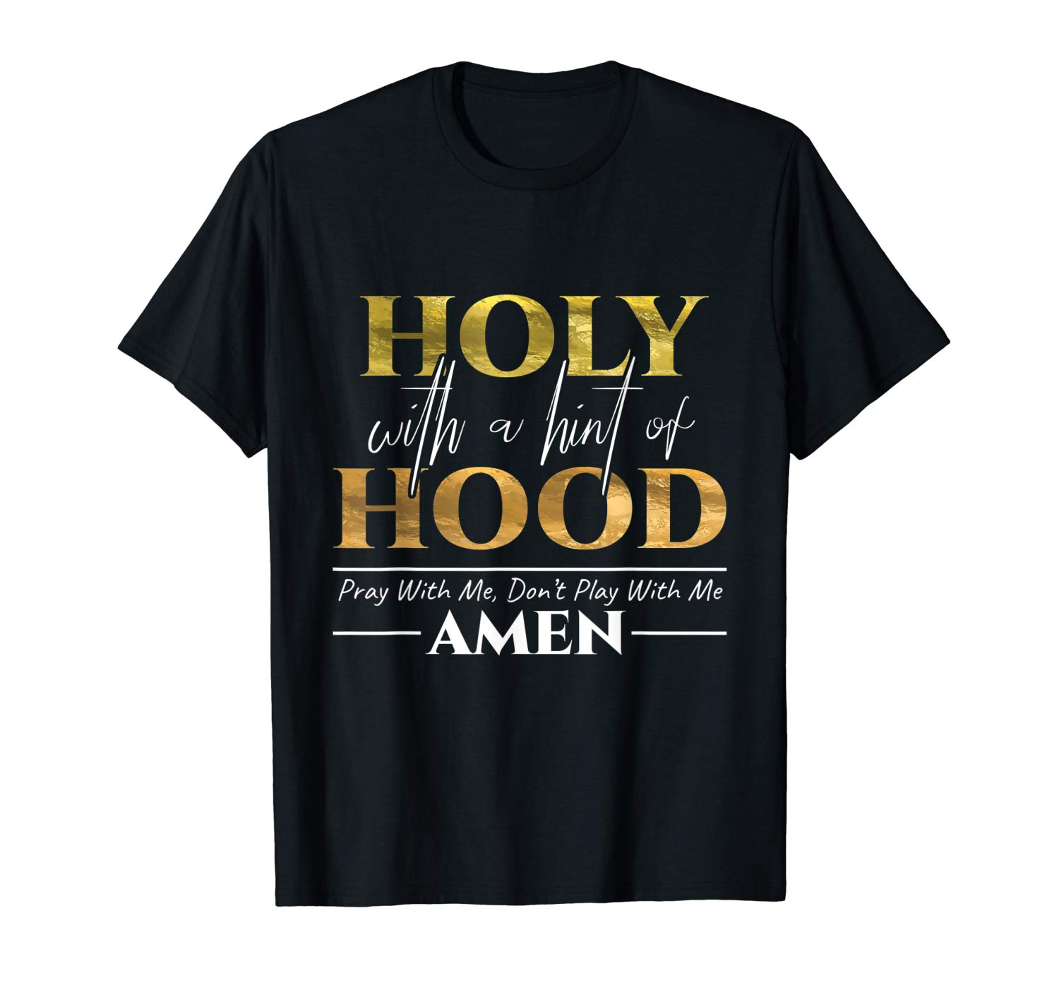 Holy With A Hint Of Hood Pray With Me Dont Play With Me Gift T Shirt