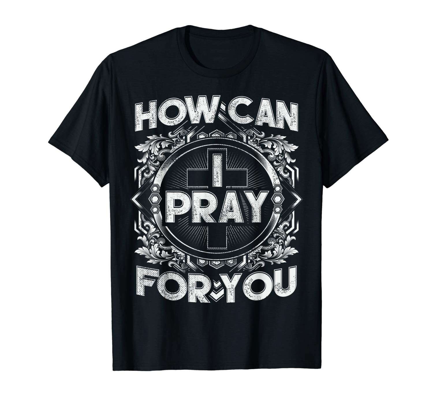 How Can I Pray For You Christian T Shirt
