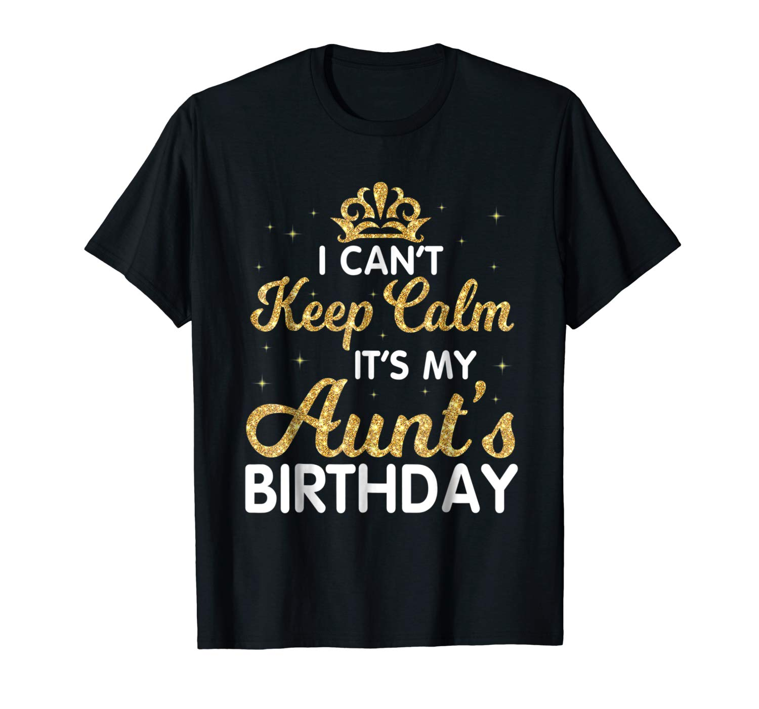 I Can T Keep Calm It S My Aunt Birthday Shirt Happy