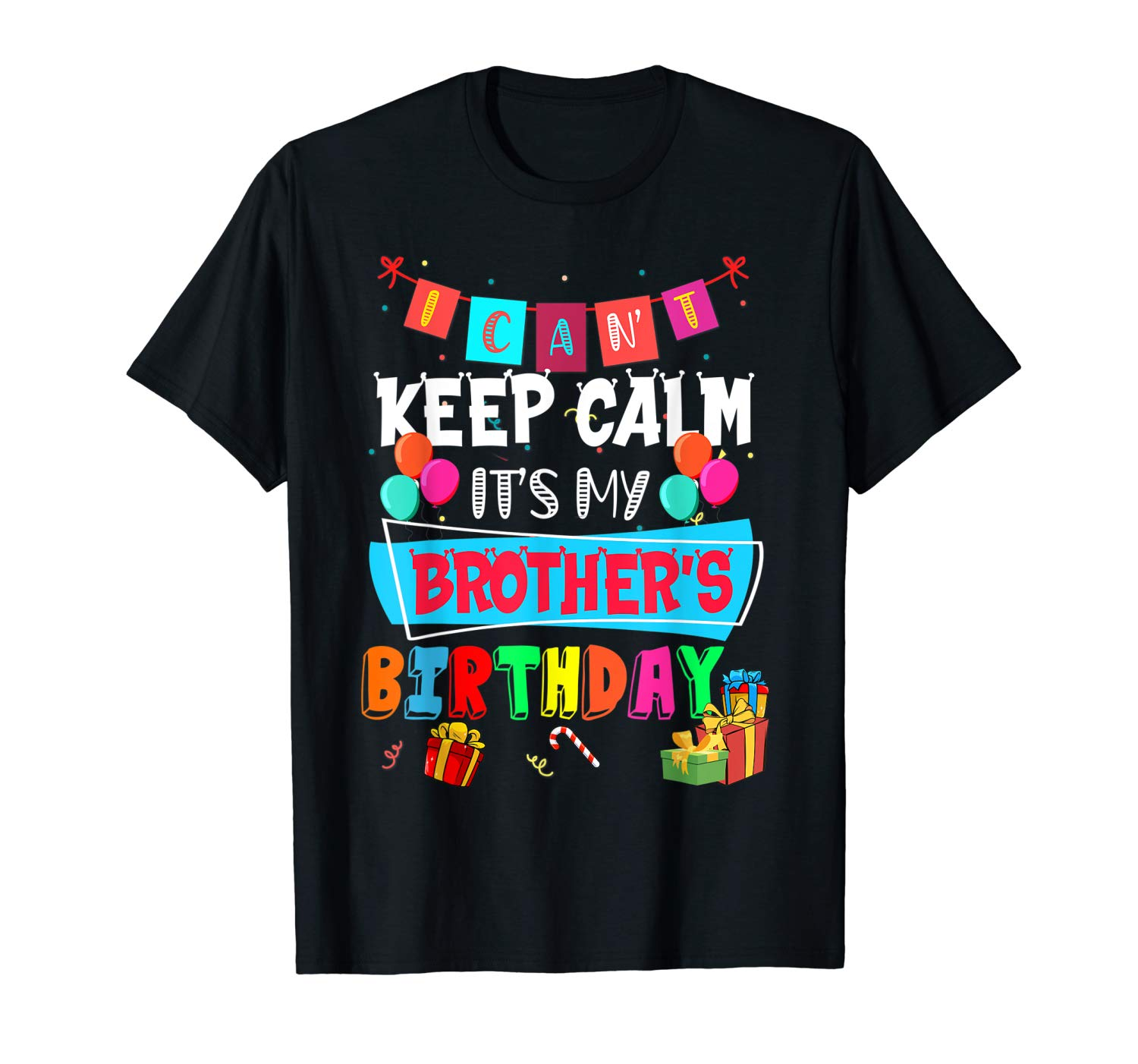 I Can T Keep Calm It S My Brother Birthday T Shirt